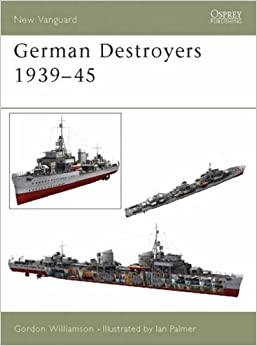 German Destroyers 1939-45 (New Vanguard) by Gordon Williamson (2003-11-19)