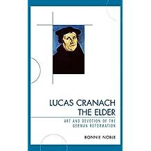 Lucas Cranach the Elder: Art and Devotion of the German Reformation by Bonnie Noble (2009-01-28)