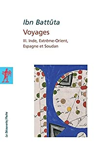 Voyages, tome 3 : Inde, Extrême Orient, Espagne et Soudan par Ibn Battûta