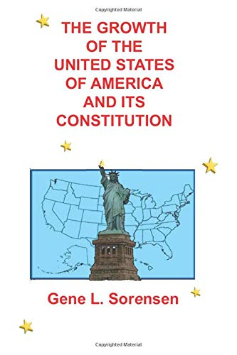 The Growth of the United States and Its Constitution Gene L Sorensen