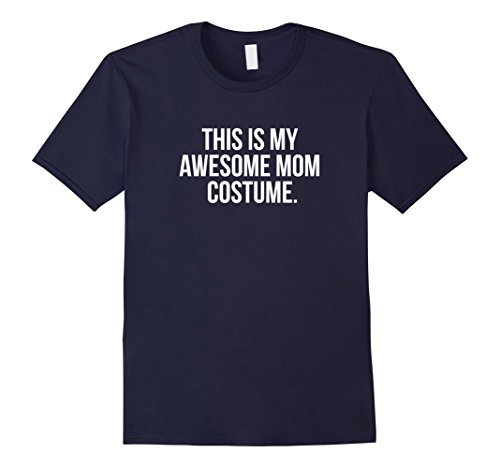 Stay At Home Mom Costume For Halloween (Mens This is my Awesome Mom Costume Funny Halloween Shirt Medium Navy)