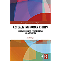 Actualizing Human Rights: Global Inequality, Future People, and Motivation (Routledge Studies in Human Rights) (English Edition)