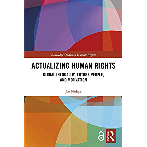 Actualizing Human Rights: Global Inequality, Future People, and Motivation (Routledge Studies in Human Rights)