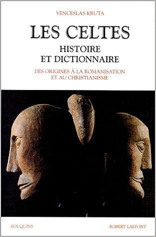 Télécharger des livres sur ipad gratuitement Les Celtes : Histoire et dictionnaire de Venceslas Kruta (19 octobre 2000) Poche PDF CHM B010IR8DD0
