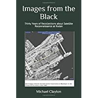 Images from the Black: Thirty Years of Recollections about Satellite Reconnaissance at Kodak