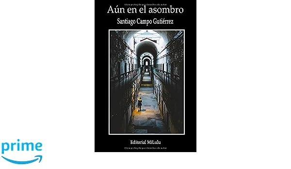 Aun en el asombro (Spanish Edition): Santiago Campo Gutierrez: 9781727691221: Amazon.com: Books