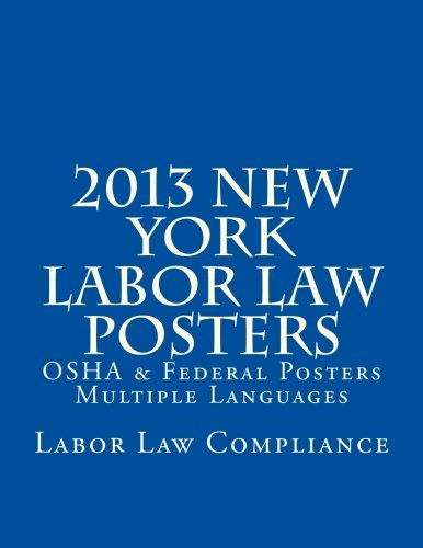 2013 New York Labor Law Posters: OSHA & Federal Posters - Multiple Languages by CreateSpace Independent Publishing Platform