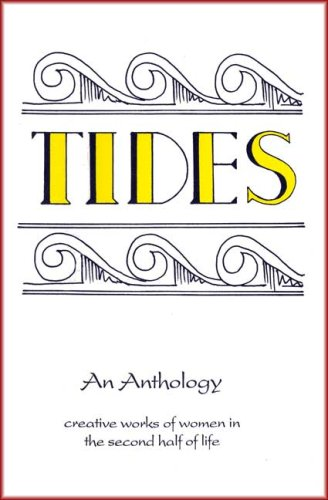 Tides  an Anthology  Creative Works of Women in the Second Half of Life