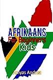 Afrikaans for Beginners Kids: A Beginner Afrikaans Workbook, Afrikaans for Kids First Words: Afrikaans Learning Book (Afrikaans for Reading Knowledge Book) Volume 1 (learning afrikaans)