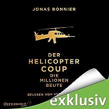 Der Helicopter Coup: Die Millionen-Beute Hörbuch von Jonas Bonnier Gesprochen von: Uve Teschner