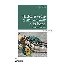 Histoire vraie d'un pêcheur à la ligne (French Edition)