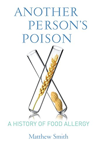 Image of Another Person's Poison: A History of Food Allergy (Arts and Traditions of the Table: Perspectives on Culinary History)