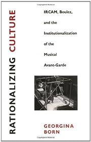Rationalizing Culture: IRCAM, Boulez, and…