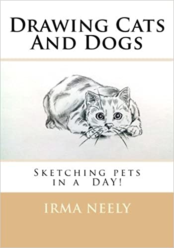 Drawing Cats And Dogs Sketching Pets In A Day Irma Neely