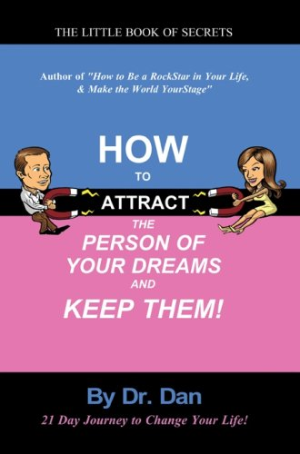 How to Attract the Person of Your Dreams and Keep Them! by RockStar Publishing International