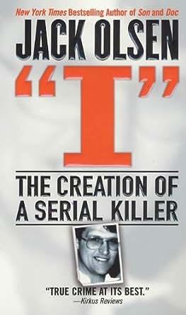 Amazon com: I: The Creation of a Serial Killer eBook: Jack
