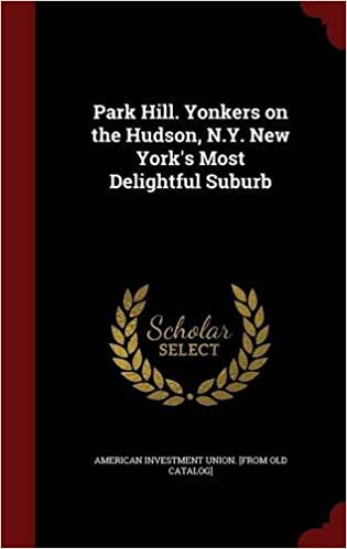 Park Hill. Yonkers on the Hudson, N.Y. New York's Most Delightful Suburb