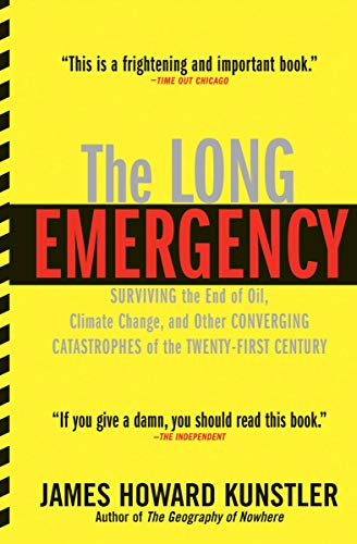 The Long Emergency: Surviving the End of Oil, Climate Change, and Other Converging