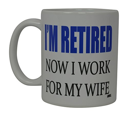 Best Funny Coffee Mug Husband Retired Now I work For My Wife Novelty Cup Great Gift Idea For Men or Women Married Couple Spouse Lover Or Partner (Retired)