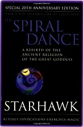 Spiral Dance, The - 20th Anniversary: A Rebirth of the Ancient Religion of the Goddess: 20th Anniversary Edition: A Rebirth of the Ancient Religion of the Great Goddess