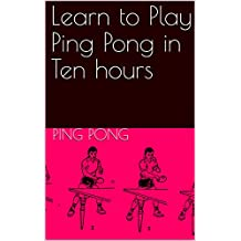 Learn to Play Ping Pong in Ten hours