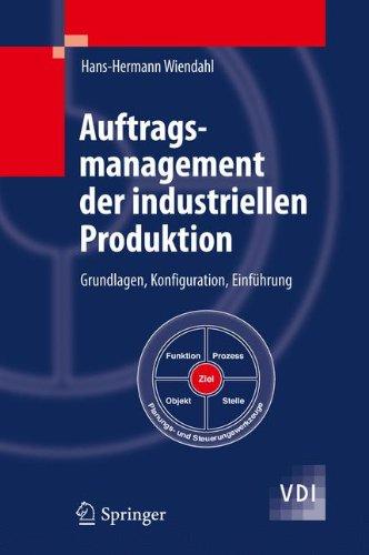 Auftragsmanagement der industriellen Produktion: Grundlagen, Konfiguration, Einführung (VDI-Buch)