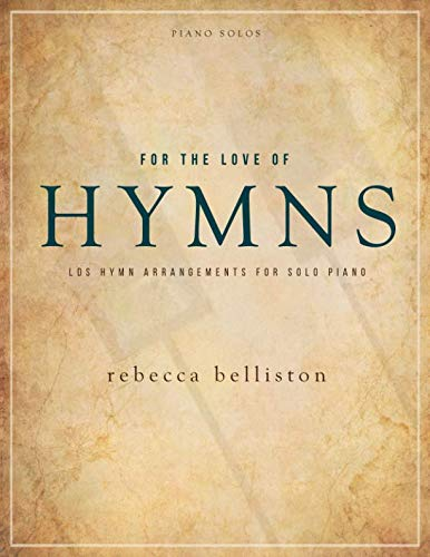 Piano Music Jesus - For the Love of Hymns: 6 LDS Hymn Arrangements for Solo Piano