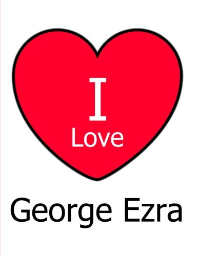 I Love George Ezra: Large White Notebook/Journal for Writing 100 Pages, George Ezra Gift for Women, Men, Girls and Boys