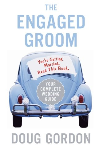 The Engaged Groom: You're Getting Married. Read this Book.