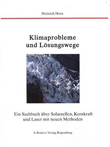 Klimaprobleme - Lösungswege: Ein Sachbuch über Solarzellen, Kernkraft und Laser mit neuen Methoden