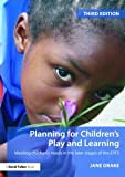Planning for Children's Play and Learning : Meeting children's needs in the later stages of EYFS, Drake, Jane, 0415485932