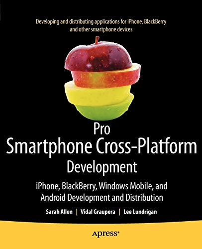 Pro Smartphone Cross-Platform Development: iPhone, Blackberry, Windows Mobile and Android Development and Distribution