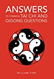 Answers to Common Tai Chi and Qigong Questions, William Ting, 1465310088