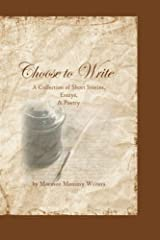 Choose to Write: A Collection of Short Stories, Essays, and Poetry Paperback