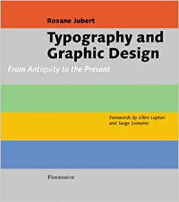 Typography and graphic design from antiquity to the present typography and graphic design from antiquity to the present roxanne jubert serge lemoine ellen lupton 9782080305237 amazon books fandeluxe Gallery