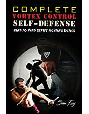 Complete Vortex Control Self Defense: Hand to Hand Combat, Knife Defense, and Stick Fighting