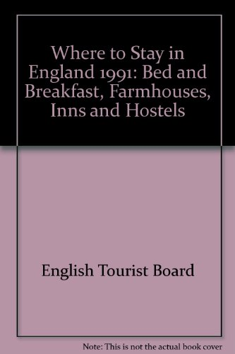 Where to Stay in England 1991: Bed and Breakfast, Farmhouses, Inns and Hostels...