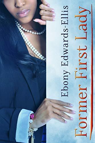 Book: Former First Lady by Ebony Edwards-Ellis