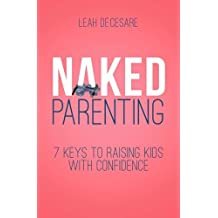 Naked Parenting: 7 Keys to Raising Kids With Confidence
