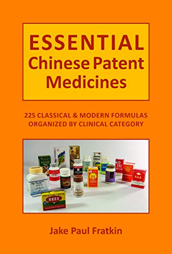 Essential Chinese Patent Medicines: 225 Classical and Modern Prescriptions Organized by Clinical Category