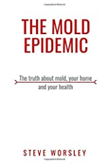 The Mold Epidemic: The Truth About Mold, Your Home and Your Health Paperback