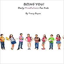 Being You!: Daily Mindfulness for Kids Audiobook by Tracy Bryan Narrated by Elizabeth Bloom