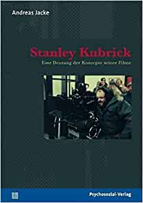 Stanley Kubrick (German Edition): Andreas Jacke