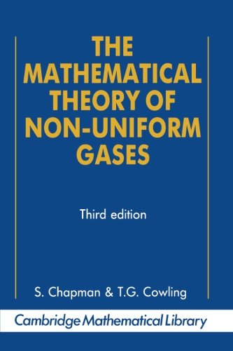 The Mathematical Theory of Non-uniform Gases: An Account Of The Kinetic Theory Of Viscosity, Thermal Conduction And Diff