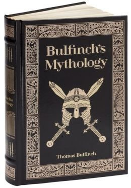 Bulfinch's Mythology (Leatherbound Classics: The Age of Fable, The Age of Chivalry, & The Legends of Charlemagne by Bulfinch, Thomas (2015) Hardcover