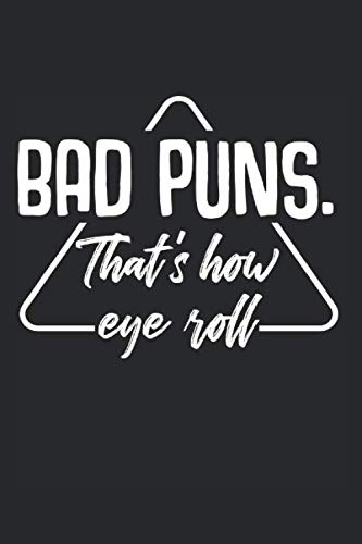 Bad Puns Thats How Eye Roll: Funny Humor Sarcastic Quotes Best Gift Ideas Composition College Notebook and Diary to Write In / 120 Pages of Ruled Lined & Blank Paper / 6