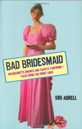 Download Bad Bridesmaid: Bachelorette Brawls and Taffeta Tantrums--Tales from the Front Lines pdf epub