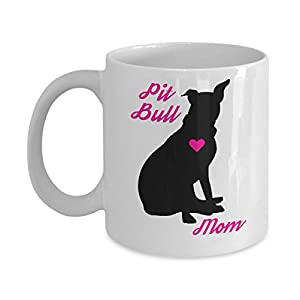 Pitbull Mug - Pit Bull Mom - Cute Novelty Coffee Cup For American Staffordshire Terrier Dog Lovers - Perfect Mother's Day Gift For Women Rescue Pet Owners 39