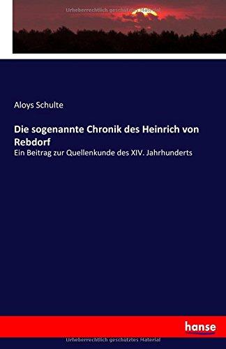 Read Online Die sogenannte Chronik des Heinrich von Rebdorf: Ein Beitrag zur Quellenkunde des XIV. Jahrhunderts (German Edition) pdf epub