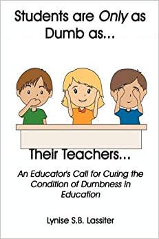 Students are Only as Dumb as Their Teachers: An Educator's